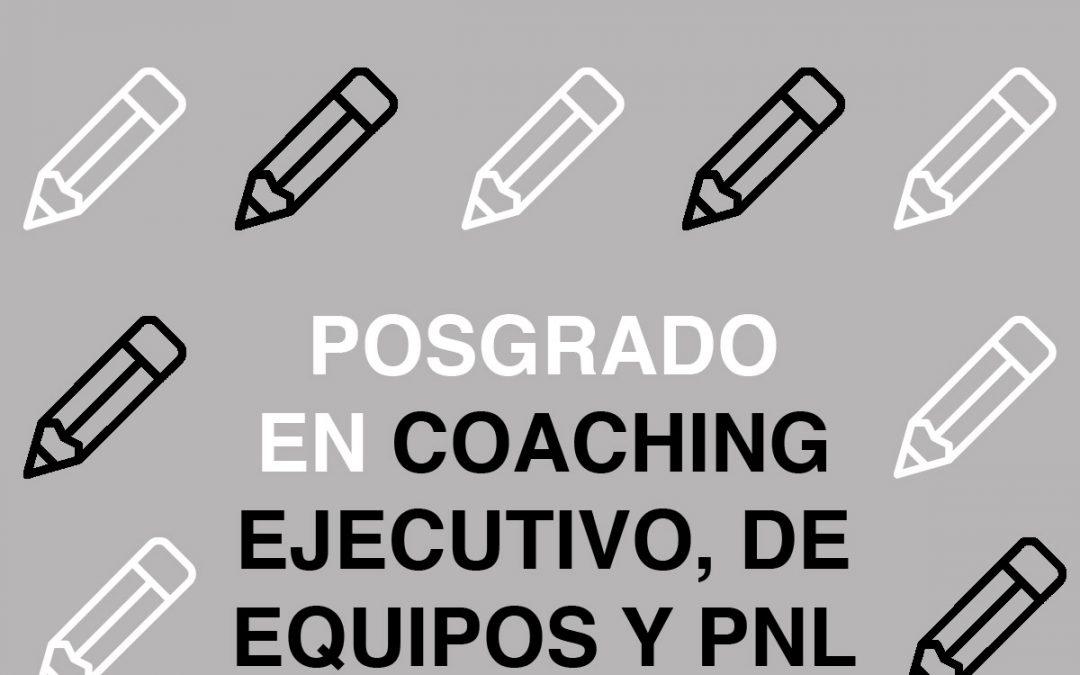 ¿Quieres realizar un Posgrado en Coaching Ejecutivo, de Equipos y PNL?