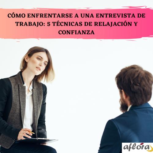 Cómo enfrentarse a una entrevista de trabajo: 5 técnicas de relajación y confianza